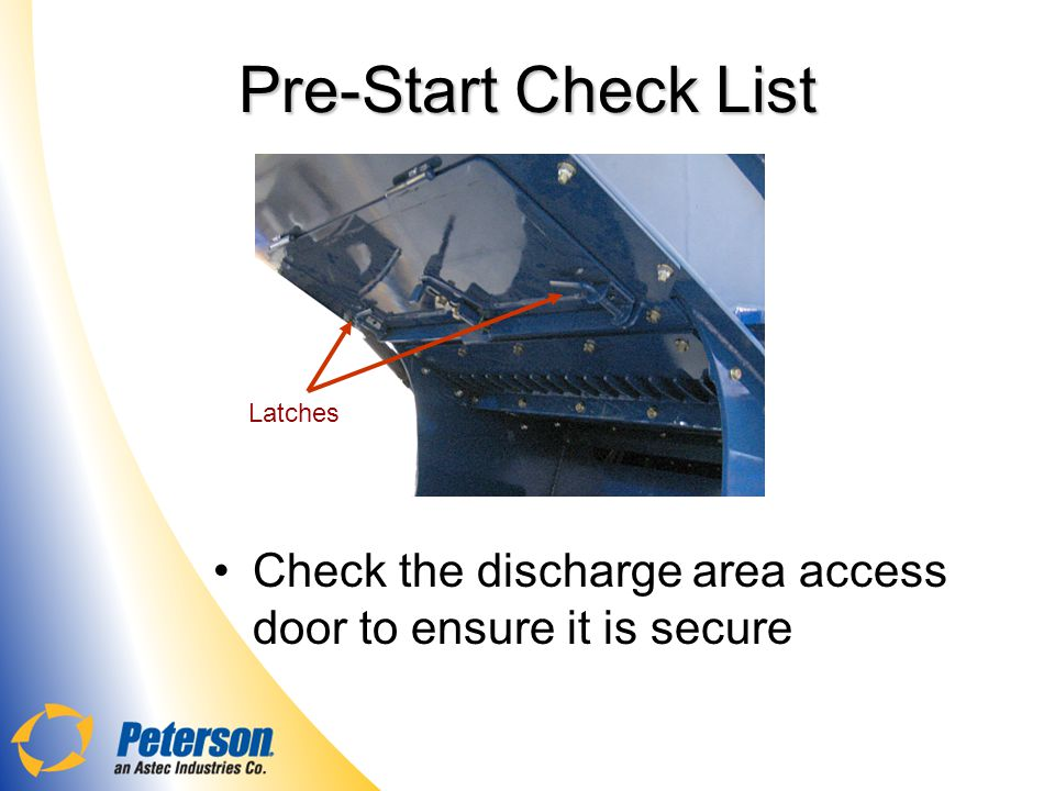Pre-Start Check List Latches Check the discharge area access door to ensure it is secure