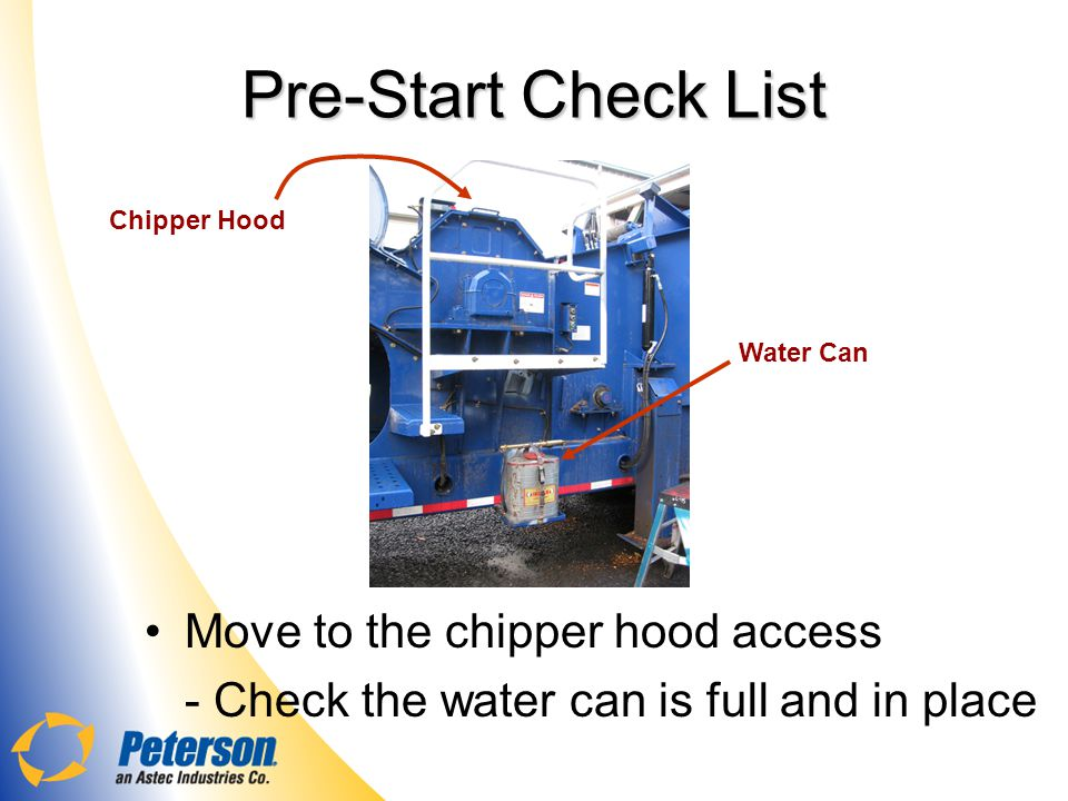 Pre-Start Check List Move to the chipper hood access