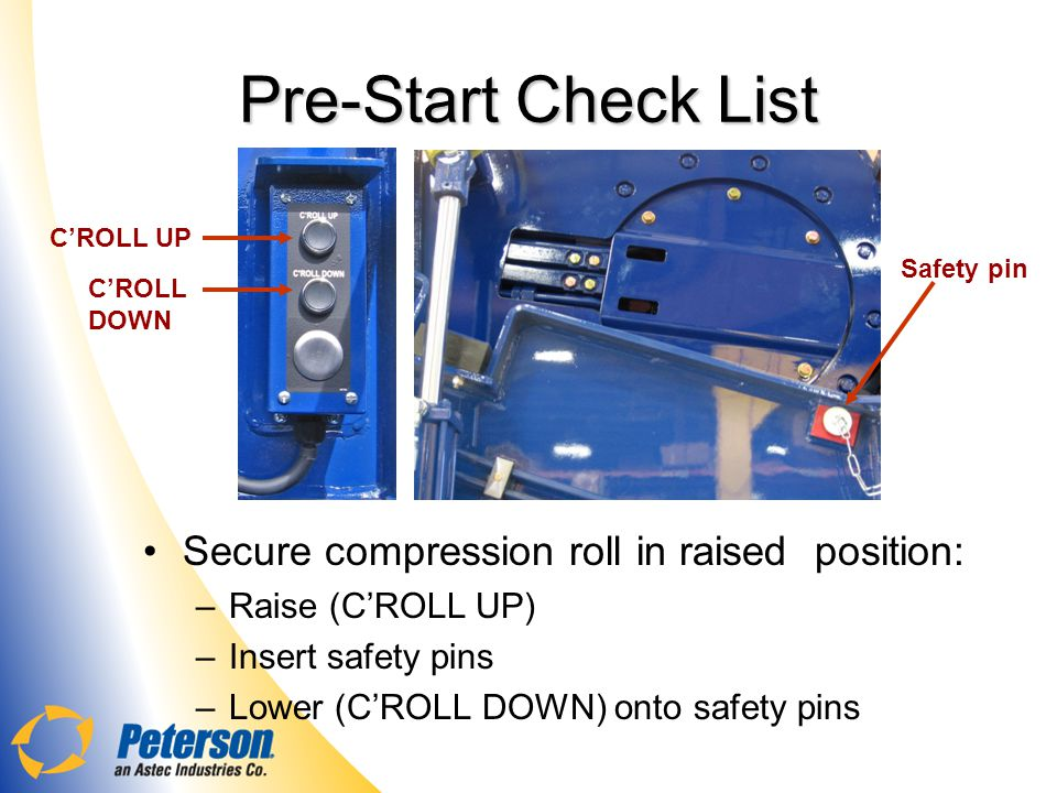 Pre-Start Check List Secure compression roll in raised position: