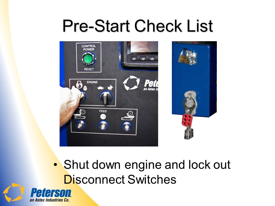 Pre-Start Check List Shut down engine and lock out Disconnect Switches