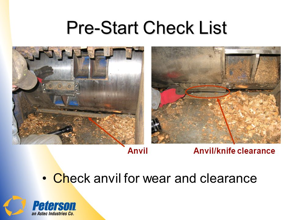 Pre-Start Check List Check anvil for wear and clearance Anvil