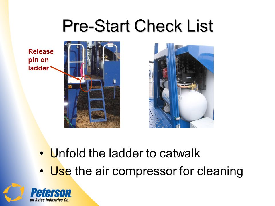 Pre-Start Check List Unfold the ladder to catwalk