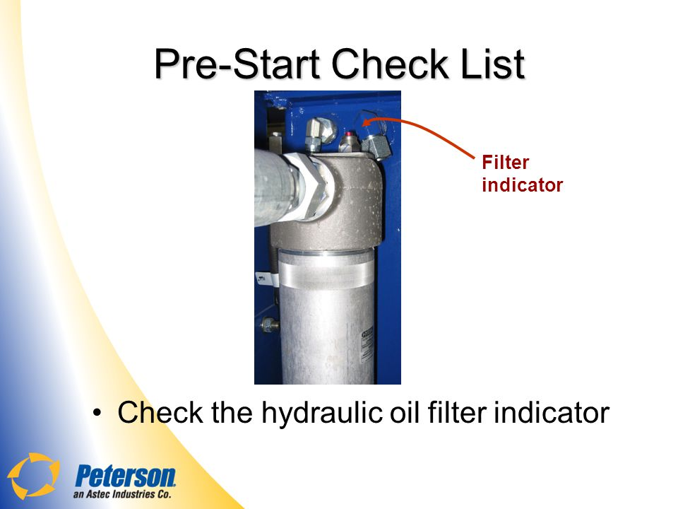Pre-Start Check List Check the hydraulic oil filter indicator