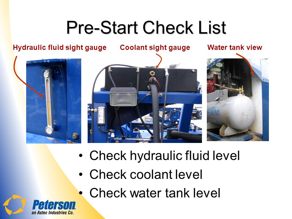 Pre-Start Check List Check hydraulic fluid level Check coolant level