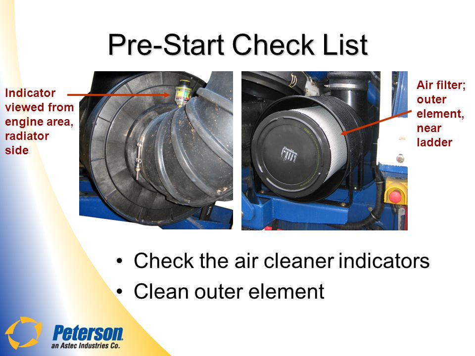 Pre-Start Check List Check the air cleaner indicators