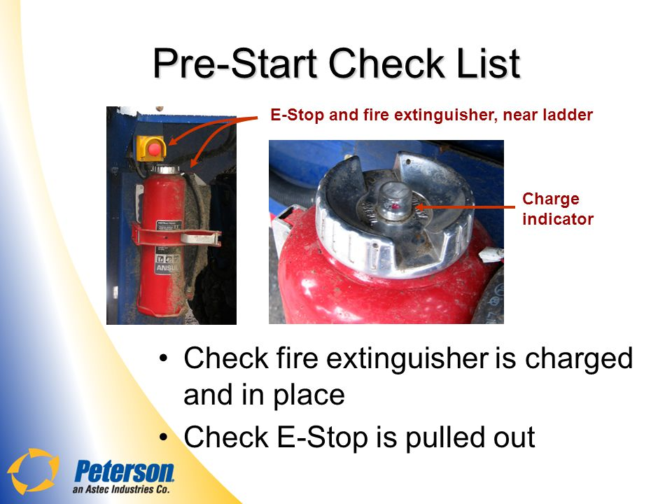 Pre-Start Check List Check fire extinguisher is charged and in place