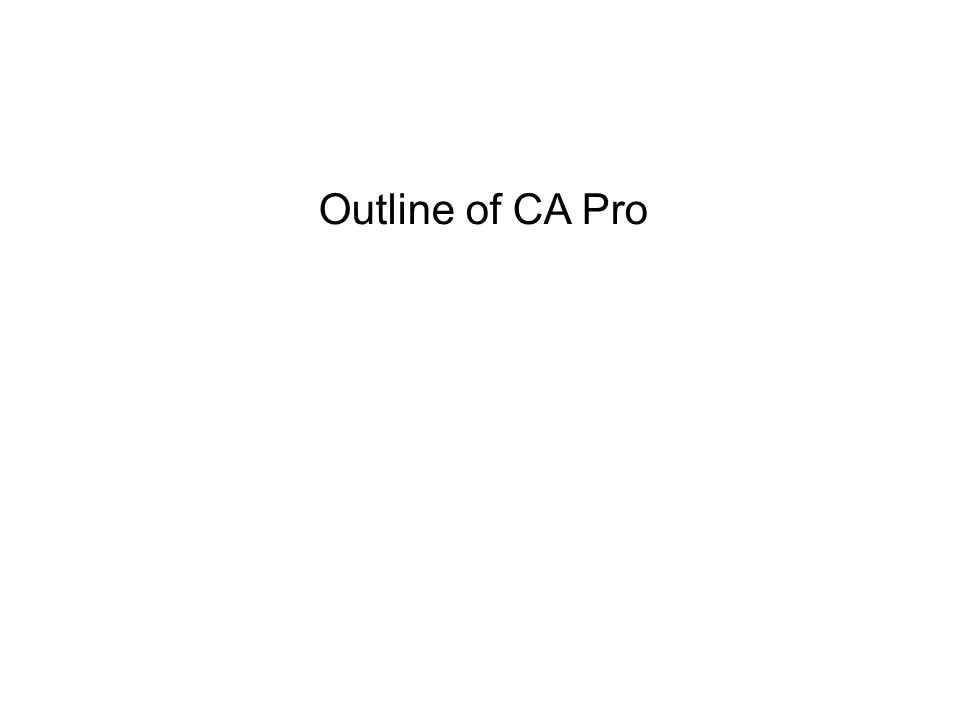 Outline of CA Pro