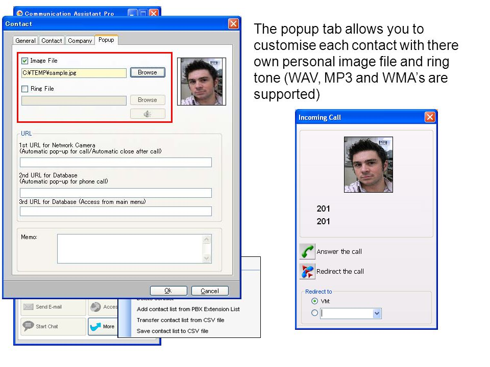 The popup tab allows you to customise each contact with there own personal image file and ring tone (WAV, MP3 and WMA's are supported)
