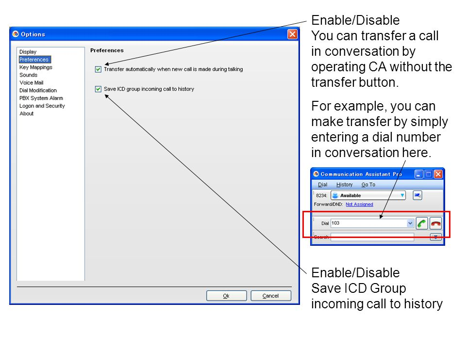 Enable/Disable You can transfer a call in conversation by operating CA without the transfer button.
