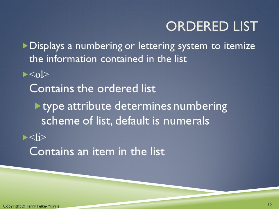 Ordered List Displays a numbering or lettering system to itemize the information contained in the list.