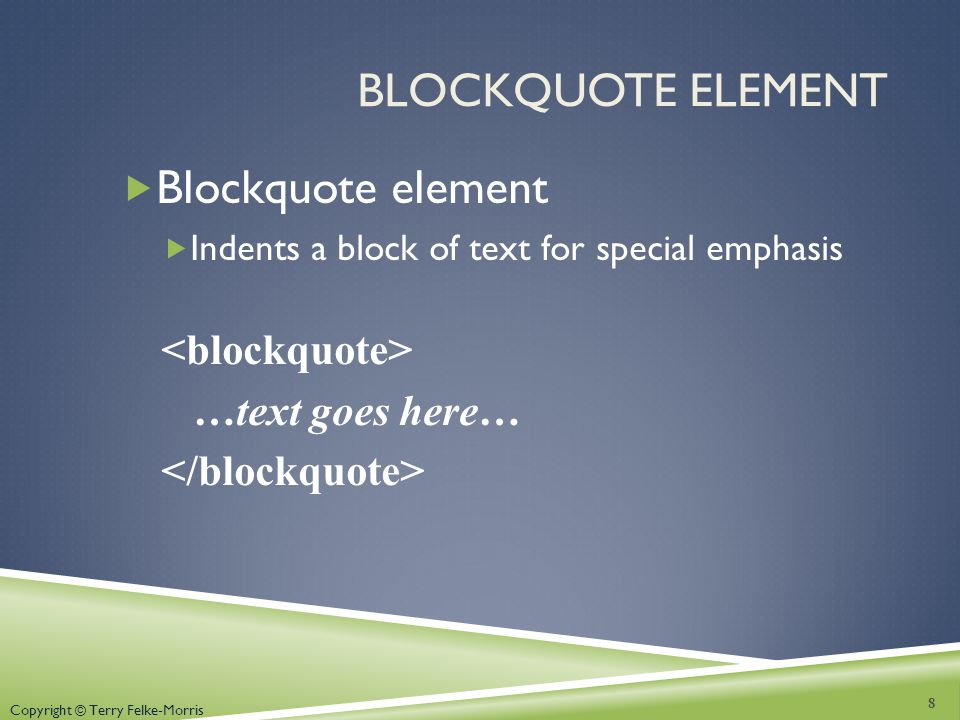 Blockquote Element Blockquote element <blockquote>