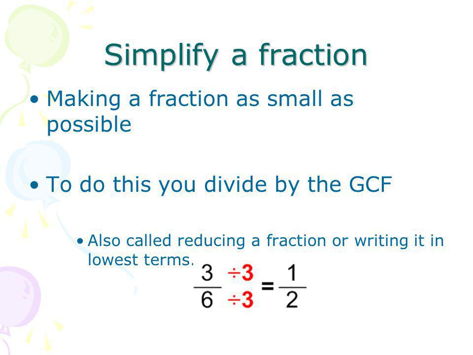 Simplify a fraction Making a fraction as small as possible