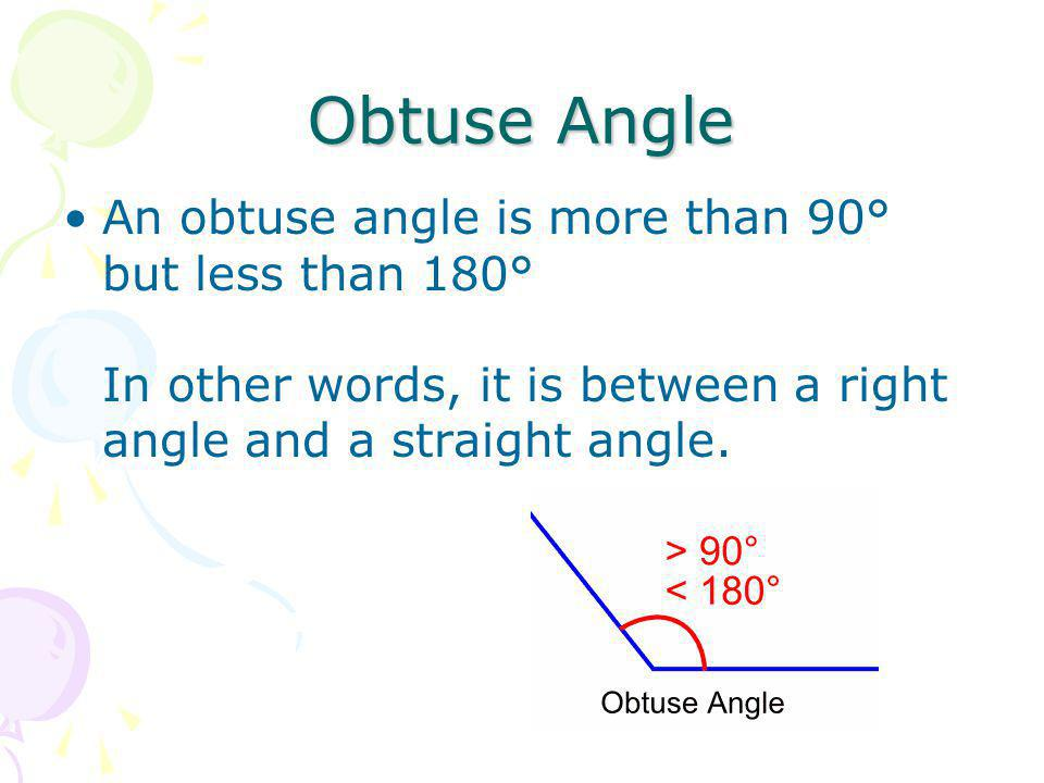 Obtuse Angle An obtuse angle is more than 90° but less than 180° In other words, it is between a right angle and a straight angle.