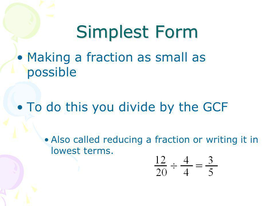 Simplest Form Making a fraction as small as possible