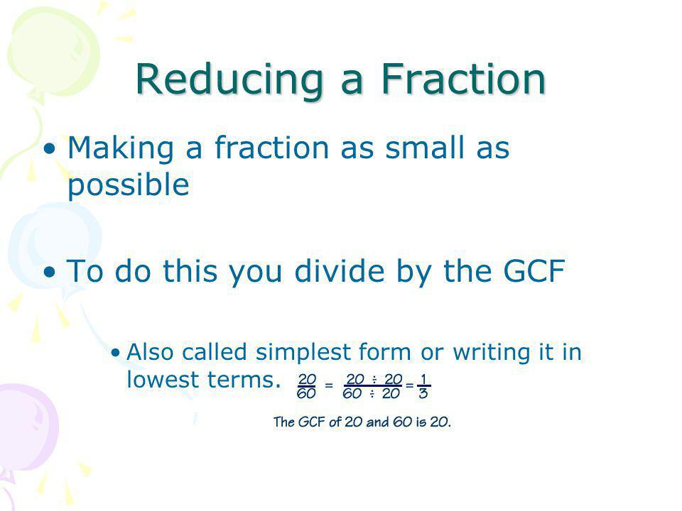 Reducing a Fraction Making a fraction as small as possible
