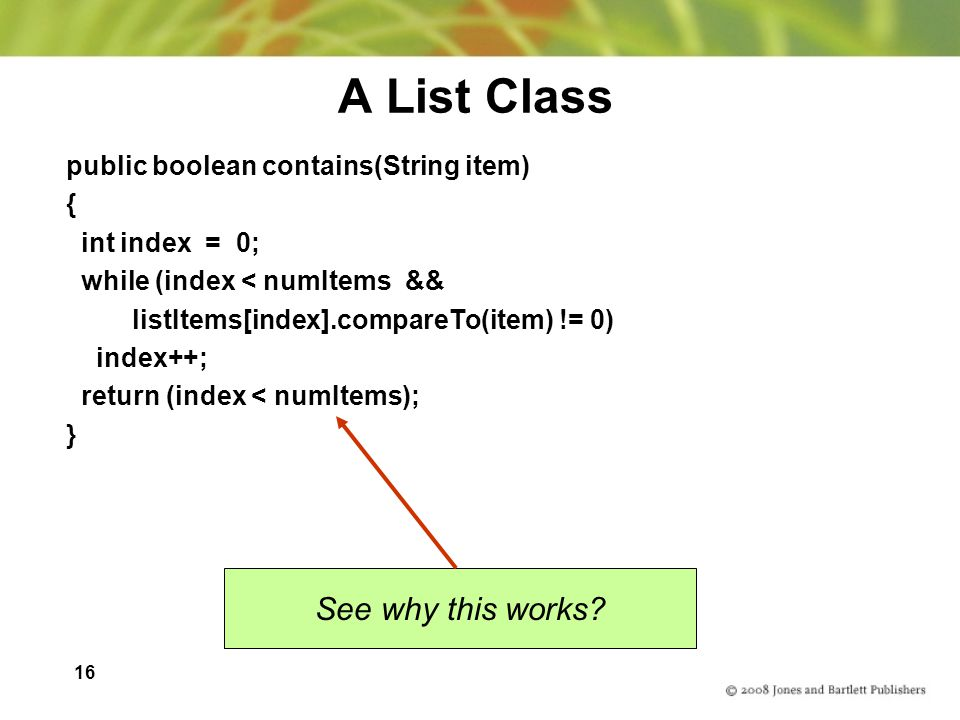 A List Class See why this works public boolean contains(String item)