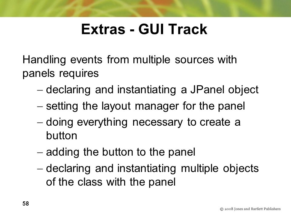 Extras - GUI Track Handling events from multiple sources with panels requires. declaring and instantiating a JPanel object.