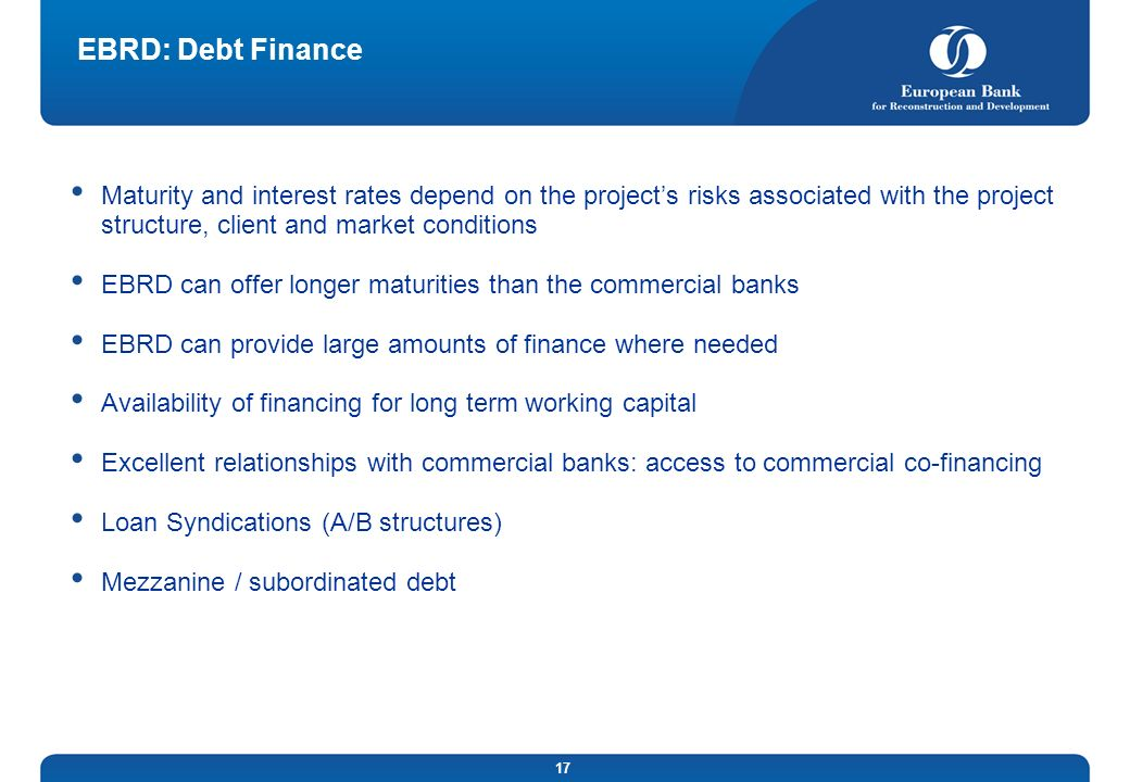 EBRD: Debt Finance Maturity and interest rates depend on the project's risks associated with the project structure, client and market conditions.