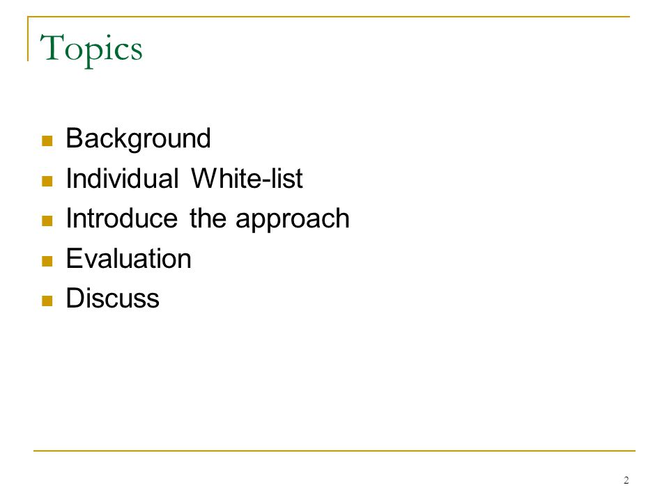 Topics Background Individual White-list Introduce the approach