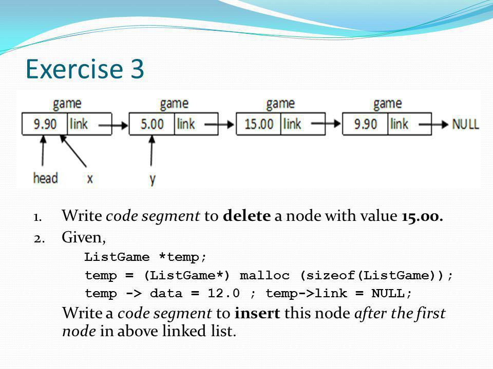 Exercise 3 Write code segment to delete a node with value 15.00.