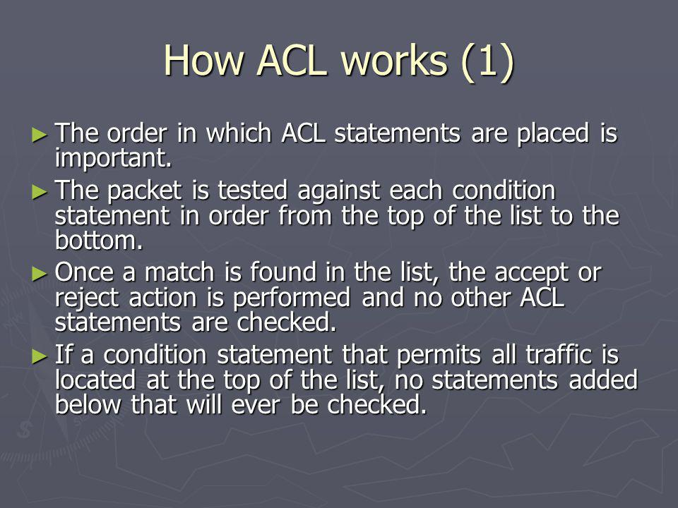 How ACL works (1) The order in which ACL statements are placed is important.