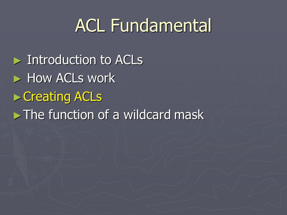 ACL Fundamental Introduction to ACLs How ACLs work Creating ACLs