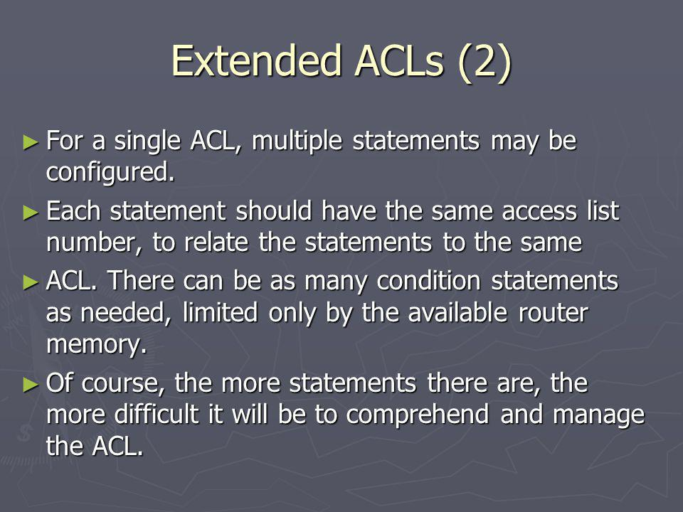 Extended ACLs (2) For a single ACL, multiple statements may be configured.