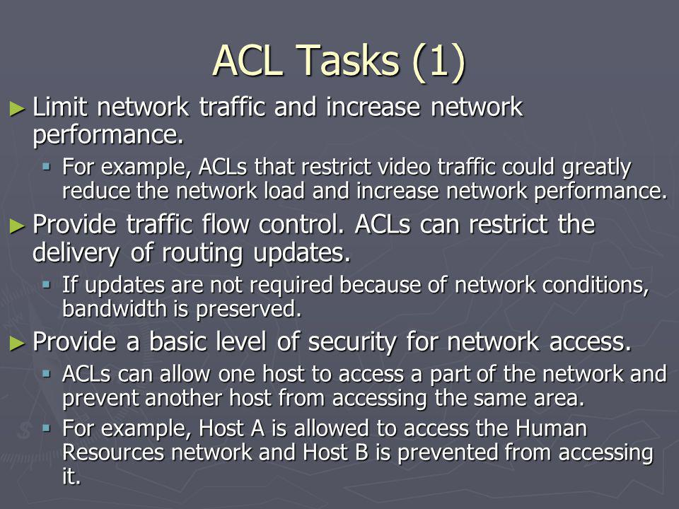 ACL Tasks (1) Limit network traffic and increase network performance.