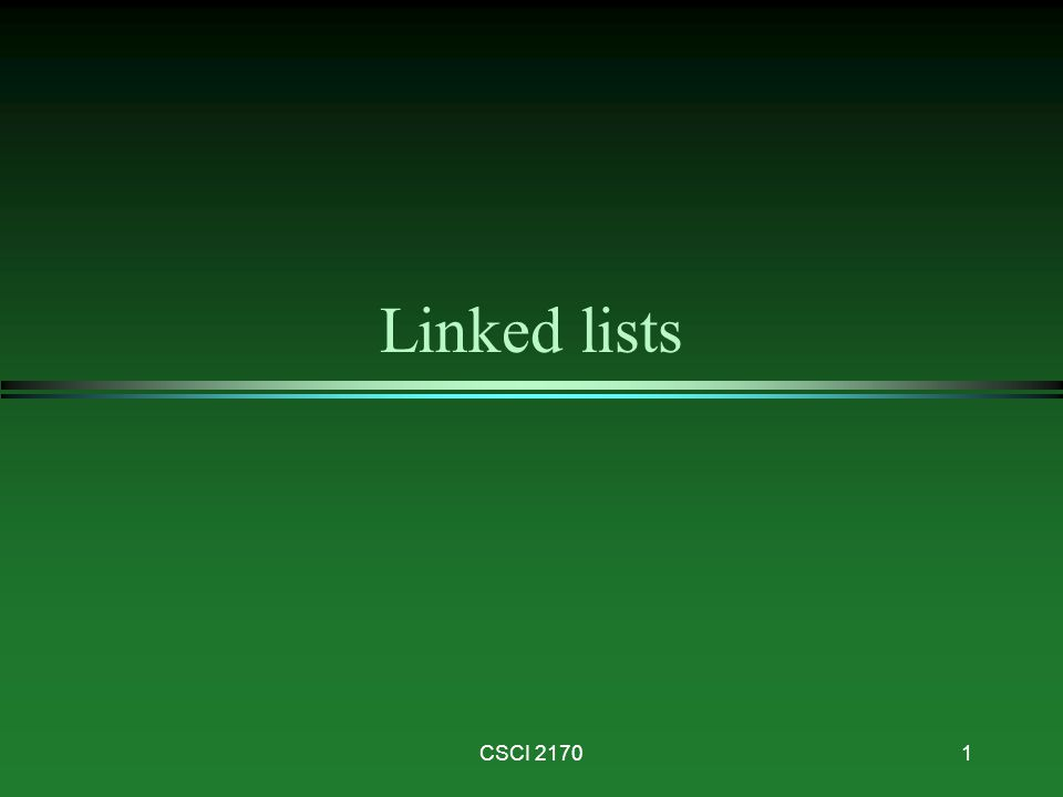 Linked lists CSCI 2170