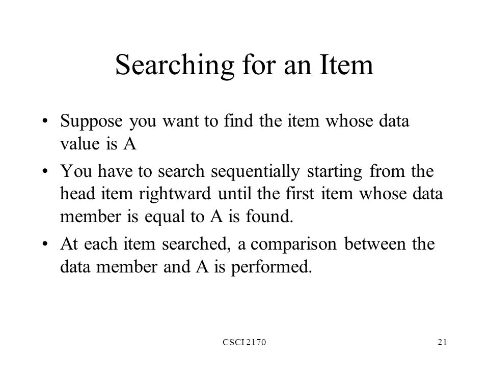 Searching for an Item Suppose you want to find the item whose data value is A.