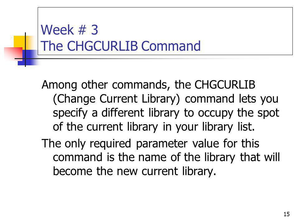 Week # 3 The CHGCURLIB Command