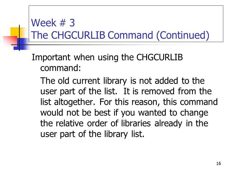 Week # 3 The CHGCURLIB Command (Continued)