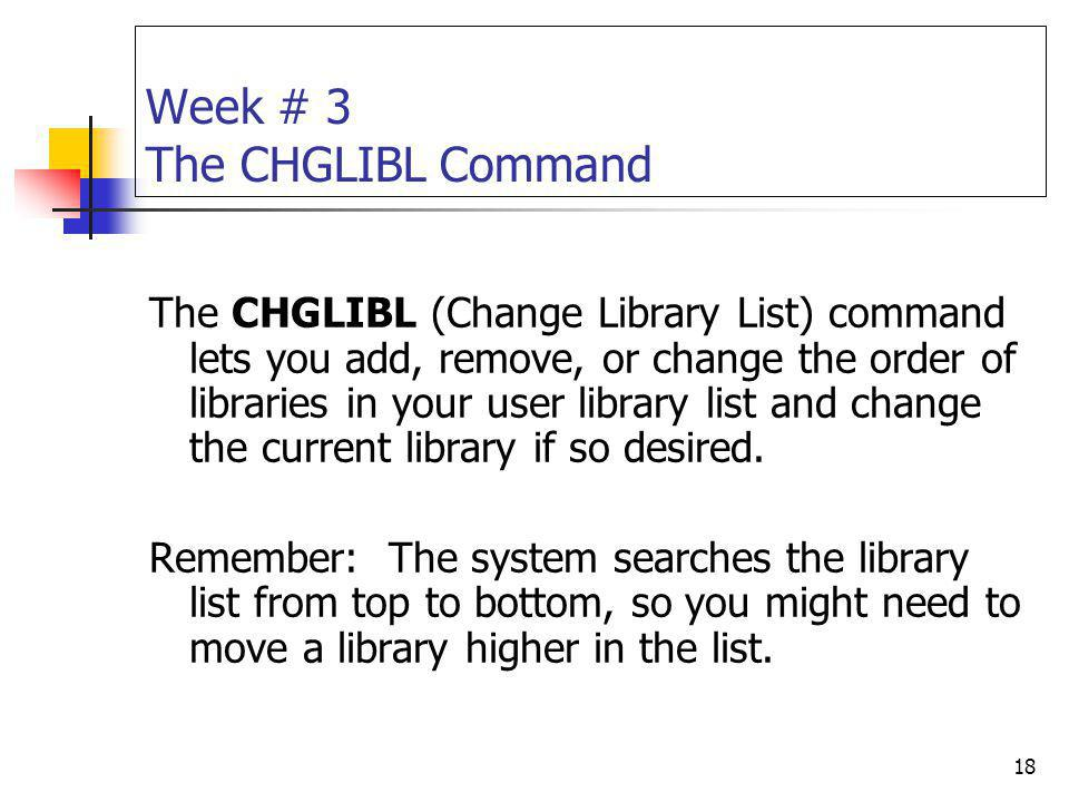 Week # 3 The CHGLIBL Command