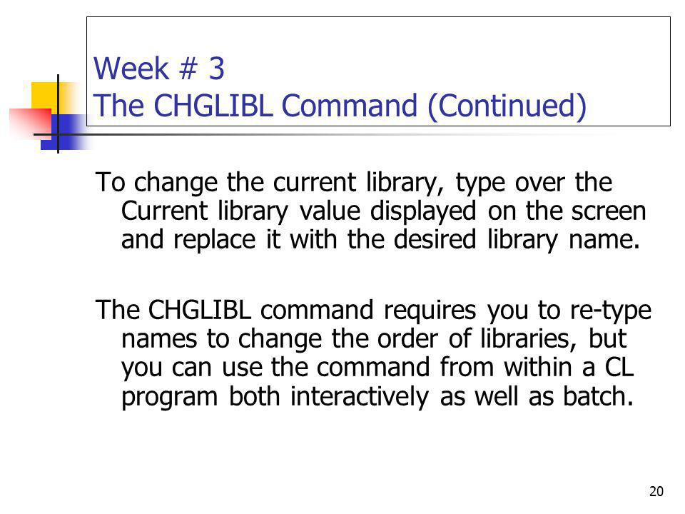 Week # 3 The CHGLIBL Command (Continued)