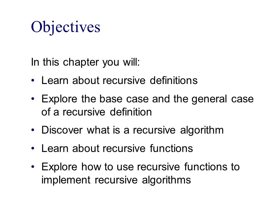 Objectives In this chapter you will: Learn about recursive definitions