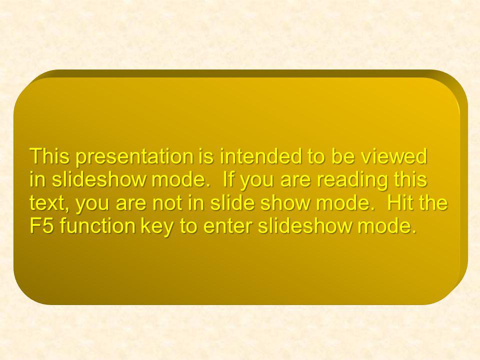 This presentation is intended to be viewed in slideshow mode