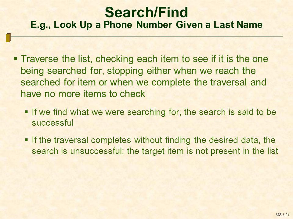 Search/Find E.g., Look Up a Phone Number Given a Last Name