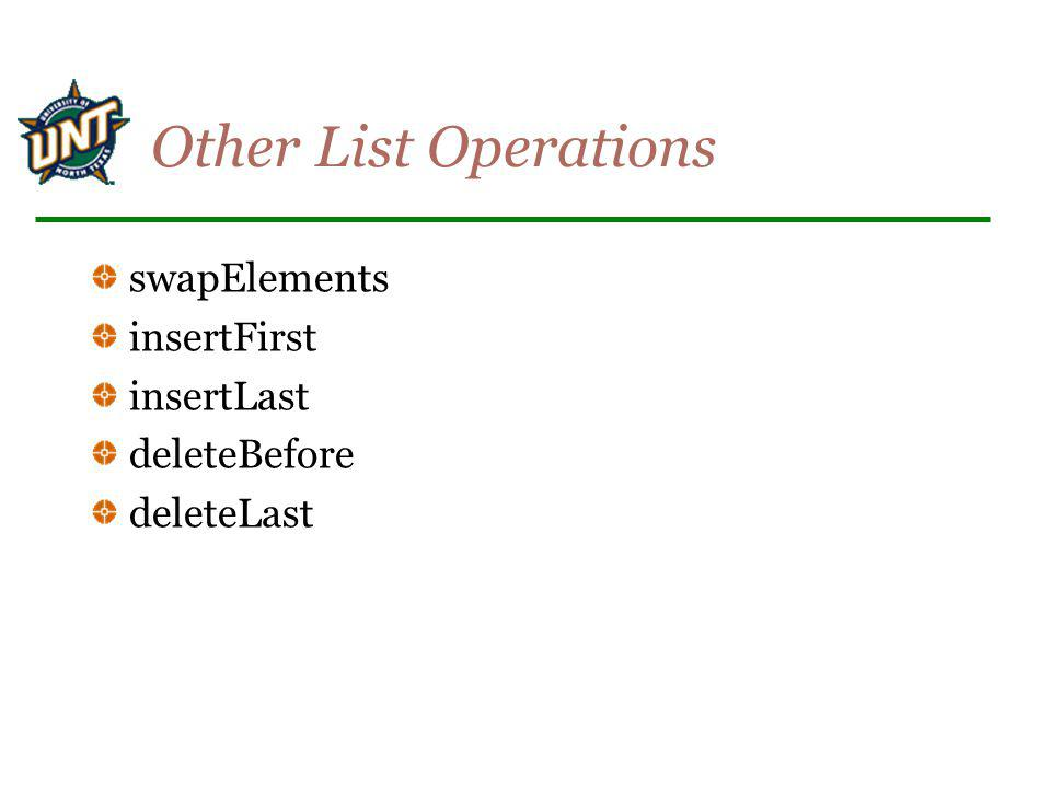 Other List Operations swapElements insertFirst insertLast deleteBefore