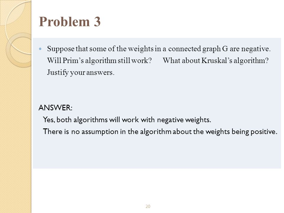 Problem 3 Suppose that some of the weights in a connected graph G are negative.