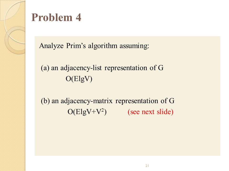 Problem 4 Analyze Prim's algorithm assuming: