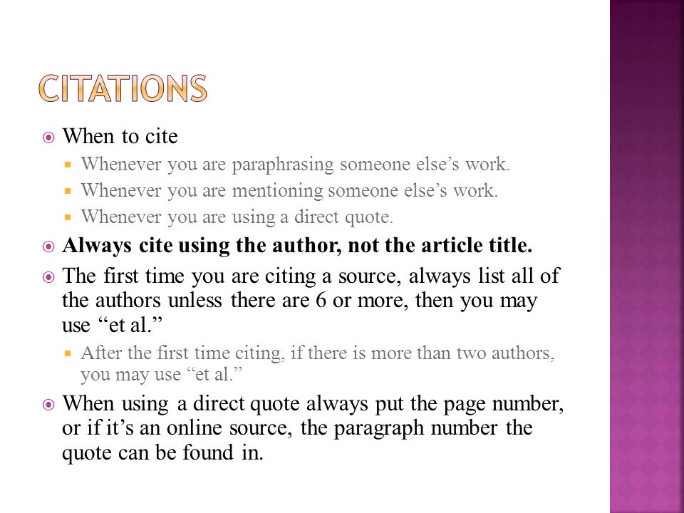 CItations When to cite. Whenever you are paraphrasing someone else's work. Whenever you are mentioning someone else's work.