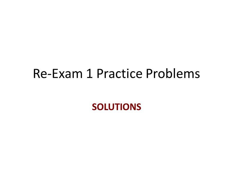Re-Exam 1 Practice Problems
