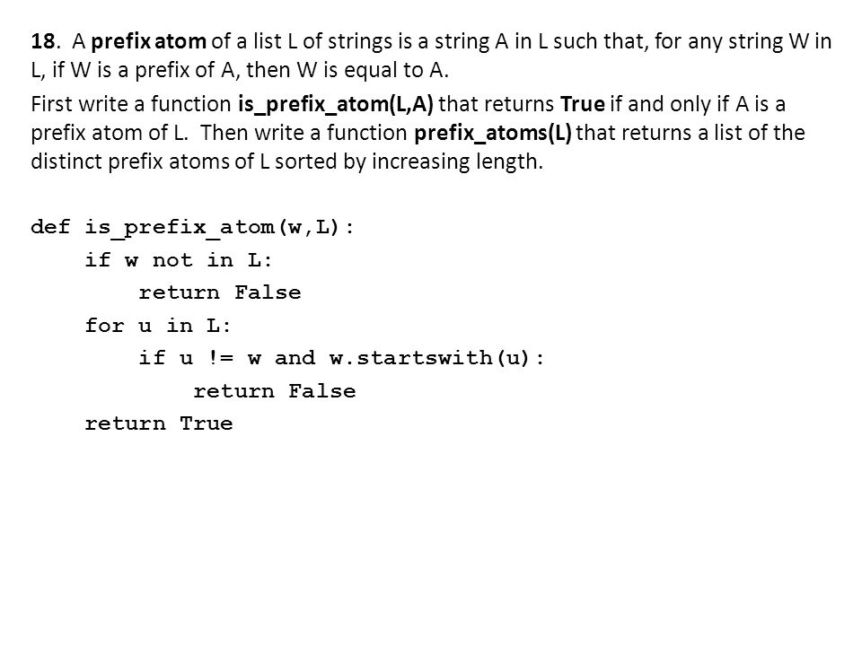 18. A prefix atom of a list L of strings is a string A in L such that, for any string W in L, if W is a prefix of A, then W is equal to A.