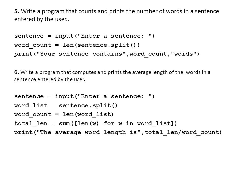 5. Write a program that counts and prints the number of words in a sentence entered by the user..
