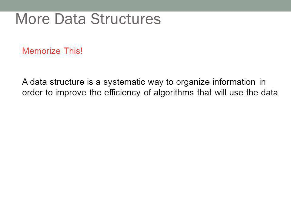 More Data Structures Memorize This!