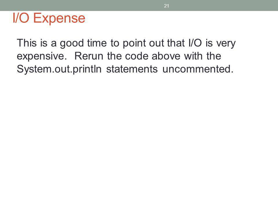 I/O Expense This is a good time to point out that I/O is very expensive.
