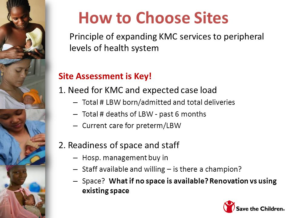 How to Choose Sites Principle of expanding KMC services to peripheral levels of health system. Site Assessment is Key!