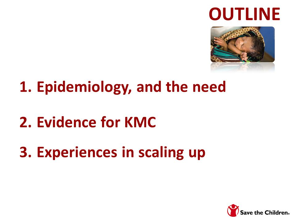 OUTLINE Epidemiology, and the need Evidence for KMC