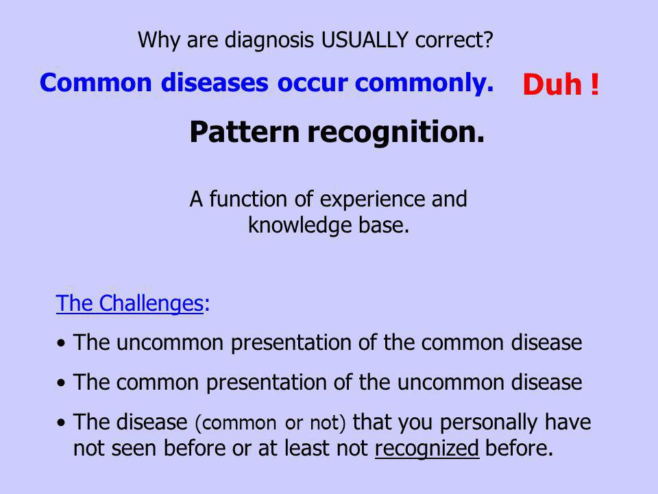 Duh ! Pattern recognition. Common diseases occur commonly.