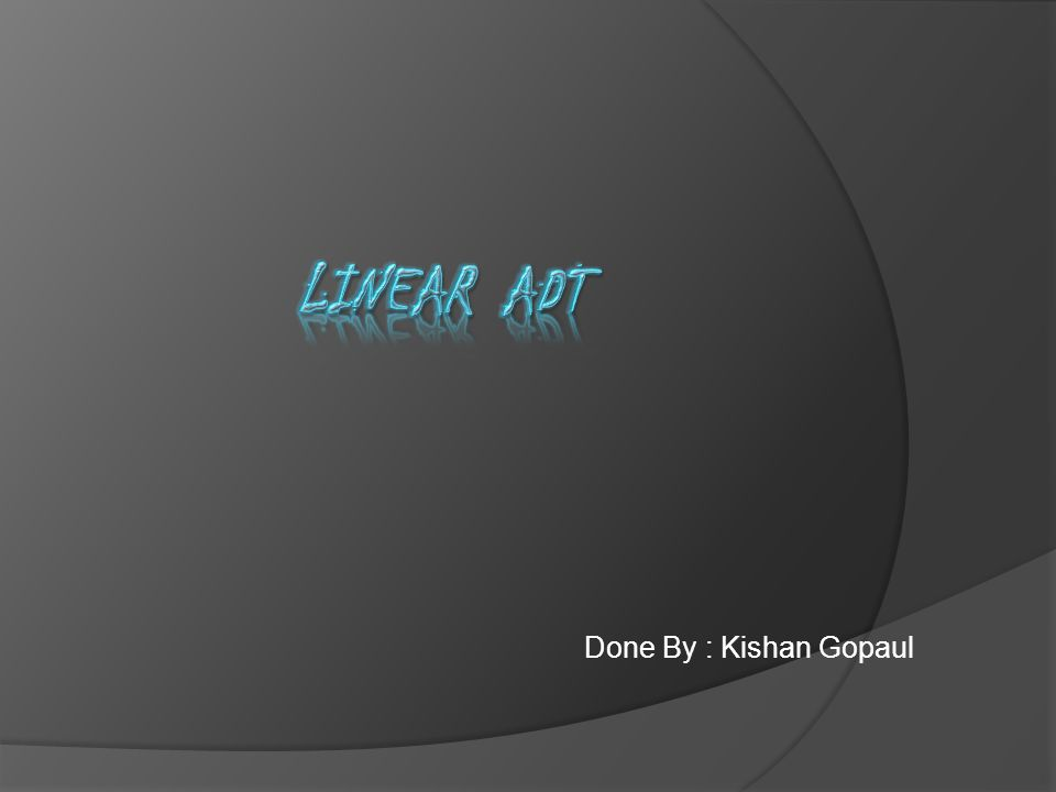 Linear ADT Done By : Kishan Gopaul